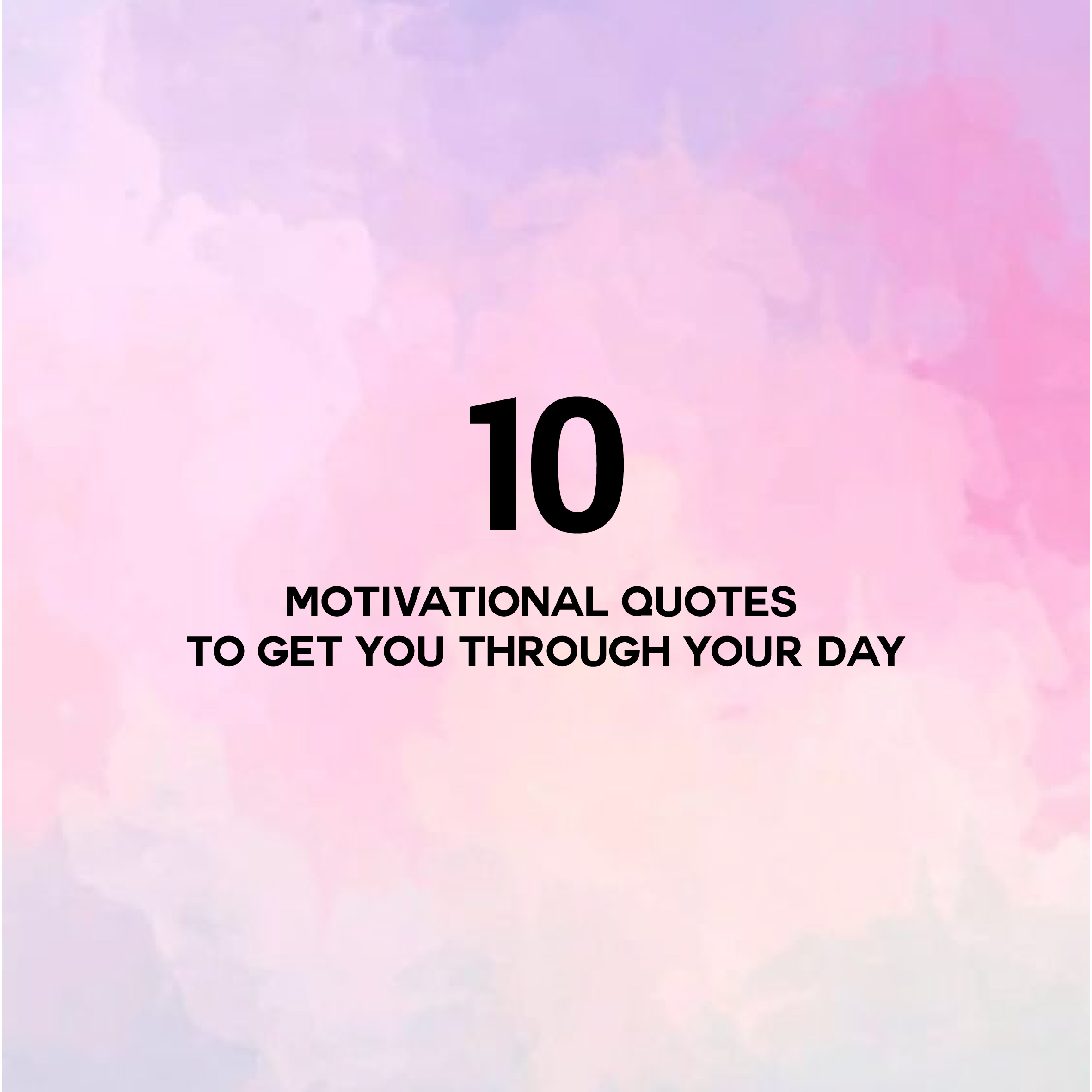 10 Motivational quotes to get you through the day